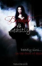 Beauty Is Beastly (SERIOUS EDITING) by thewriterslife
