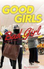 Good Girls meet the Bad Girl by Rainha_Ray