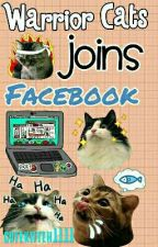 Warrior cats joins facebook *UNDER MAJOR EDITING* by _Kitteh_is_here_