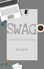 SWAG: Single Woles Anti Galau by tipingers