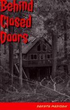 Behind Closed Doors by DakotaMadison7