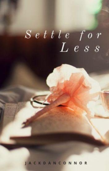 Settle for Less