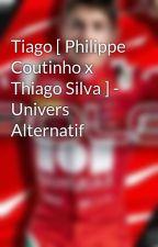 Tiago [ Philippe Coutinho x Thiago Silva ] - Univers Alternatif by DraxlerBae