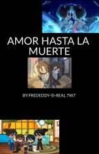 AMOR HASTA LA MUERTE *frededdy* (3 temporada d CTEDTH) by FREDEDDY-IS-REAL