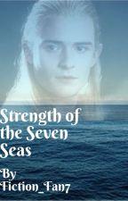 Strength of the Seven Seas (Legolas Fan Fiction) by Fiction_Fan7