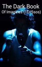 The Dark Book Of Imagines! (1D/5sos) by ZaynSupermanMalik