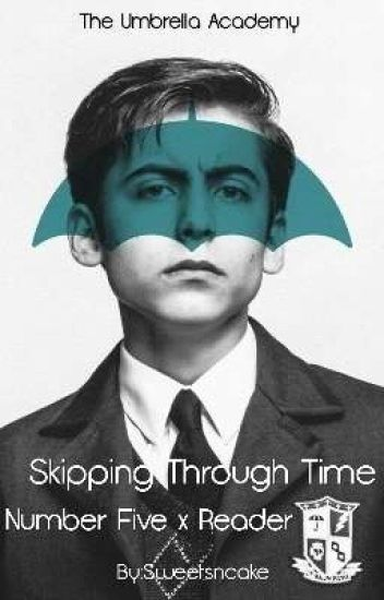 Skipping Through Time 》Number Five x Reader 》 The Umbrella Academy