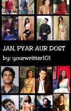 JAN PYAR AUR DOST by yourwriter101