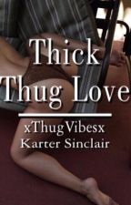 Thick Thug Love (Completed) by xThugVibesx