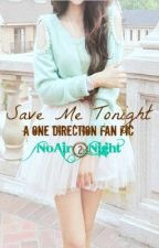 Save Me Tonight (A One Direction Fan Fic) by NoAir2Night