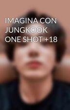 IMAGINA CON JUNGKOOK ONE SHOT +18 by MinKookHoseokBts
