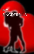 MY SINGDERELLA by HeartRomances