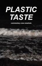 PLASTIC TASTE ☹ (commentary crew oneshots) by pinkallexx