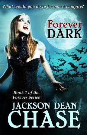Forever Dark: Book 1 of the Forever Dark Series by JacksonDeanChase