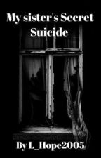 My Sister's Secret Suicide by L_Hope2005