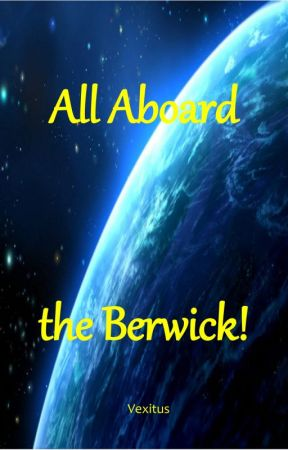 All Aboard the Berwick! (Spontaneous Updates) by Vexitus