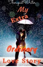 My Extra-Ordinary Love Story by TherapistWriter