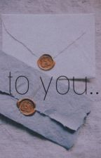 to you... by officiallytricia
