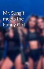 Mr. Sungit meets the Funny Girl  by majseph0504