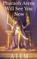 Pharaoh Atem Will See You Now(Fanfic)-Discontinued- by _So_me_