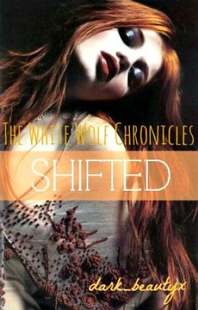 The White Wolf Chronicles: Shifted by dark_beautyx