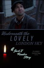 Underneath the Lovely London Sky - A Jack x Reader Story by TheDoctorRay
