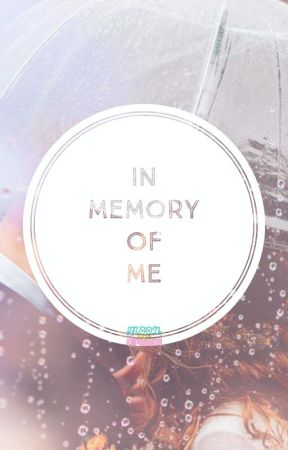 In Memory Of Me by theflowerstories