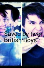 Saved by two British boys (AmazingPhil and Danisnotonfire fan fiction) by DanAndPhilGirls
