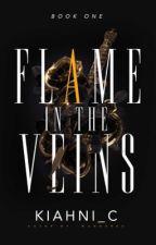 Flame in the Veins | ✓ by Kiahni_C