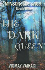 Minsdrelle Saga: The Dark Queen (Book 1) by VismayVairagi