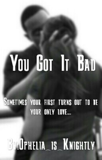 You Got It Bad