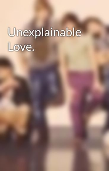 Unexplainable Love. by ilikezebras