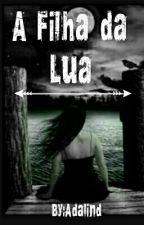 A Filha da Lua by bad-HATER-girl