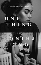 One Thing (Szünetel)  by shawnmendesswife578