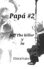 Papá #2 ( Jeff the killer y tu) by La-Tia-Holyfresh
