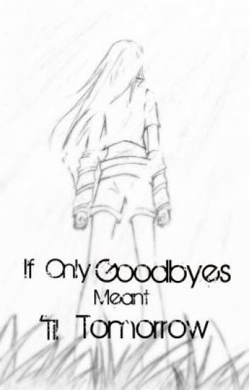 If Only Goodbyes Meant 'Til Tomorrow