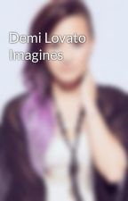 Demi Lovato Imagines by Demi___Imagines