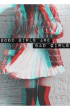 Good Girls Are Bad Girls by bazikx