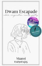 Dwam Escapade by maansi_srivastava