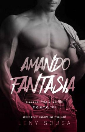 ONLINE TODA NOITE 06: Amando Fantasia. EM BREVE. by LenySousaW