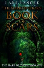 The Mark of Thorn: Book of Scars by Lani_Lenore
