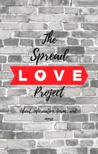 The Spread Love Project by HopeWriters22