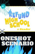 Refund High School x Reader Oneshot/Scenario by Jul_was_never_here