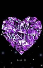 New Sanity •Book II• by KarmaaLo