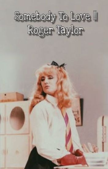 Somebody To Love || Roger Taylor