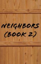 Neighbors (Book 2)  by Unknown-Jed