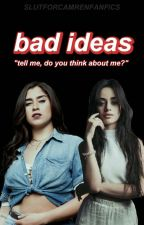 bad ideas  by slutforcamrenfanfics