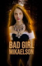 Bad Girl Mikaelson  by alexishutchens8
