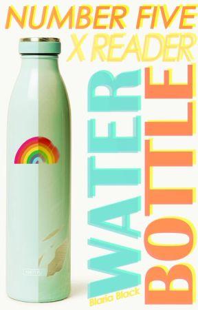 Waterbottle | Number 5 x Reader by BlariaBlack