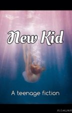 New Kid (a teenage fiction) by FlowerXchildXforever